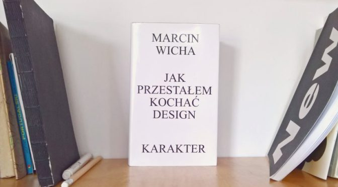 Марцин Виха, «Как я разлюбил дизайн» (фрагмент из книги)